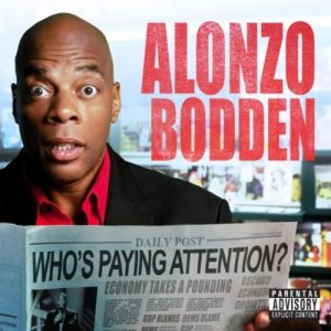 "Alonzo Bodden: ""Who's Paying Attention"""